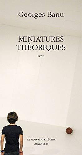 Miniatures théoriques: Repères pour un paysage théâtral (Le Théâtre d'Actes Sud-Papiers) (French Edition) (9782742780143) by Banu, Georges