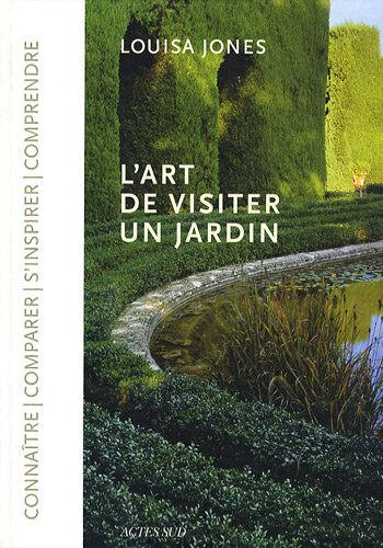 ART DE VISITER UN JARDIN (L'): JONES LOUISA
