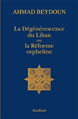 DÉGÉNÉRESCENCE DU LIBAN OU LA RÉFORME ORPHELINE (LA): BEYDOUN AHMAD