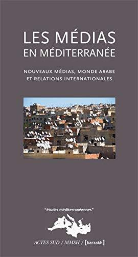 Les Médias en Méditerranée : Nouveaux médias, monde arabe et relations ...