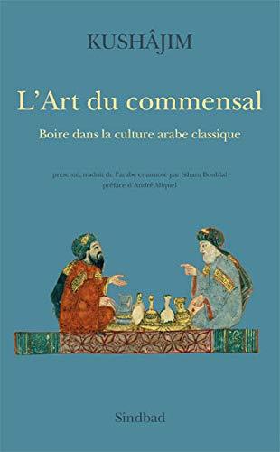 L'Art du commensal : Boire dans la: Kushajim, Mahmud B.