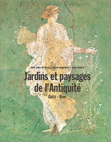 Jardins et paysages de l'Antiquité : Grèce & Rome: Alain Renouf, Aude Gros ...