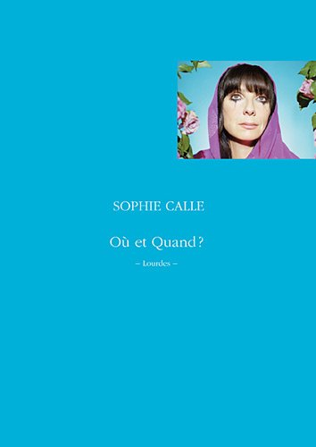 Où et quand ? (French Edition) (2742782958) by Sophie Calle