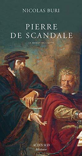 Pierre de scandale : Le roman de Calvin: Nicolas Buri