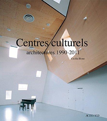 CENTRES CULTURELS : ARCHITECTURES 1990-2011: BIONE CECILIA