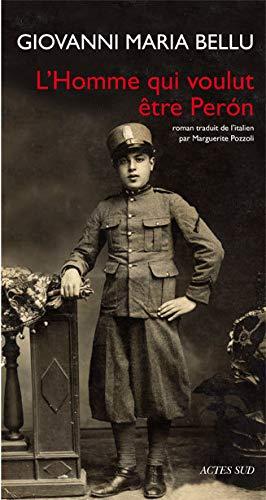L'Homme qui voulut être Peròn (French Edition): Giovanni Maria Bellu