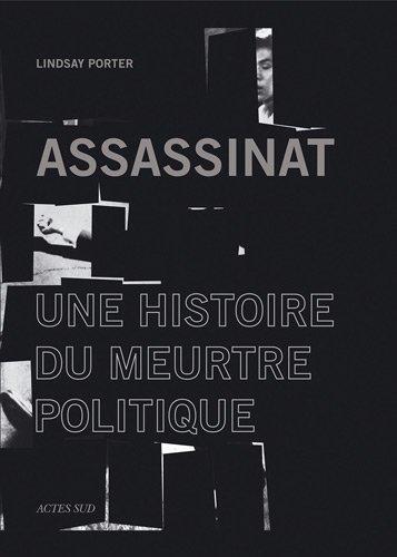 Assassinat: Une histoire du meurtre politique (2742792007) by LYNDSAY PORTER