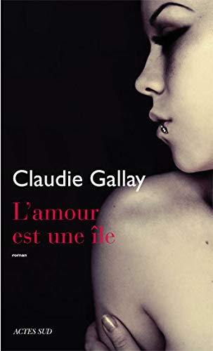 L'amour est une île (French Edition): Claudie Gallay