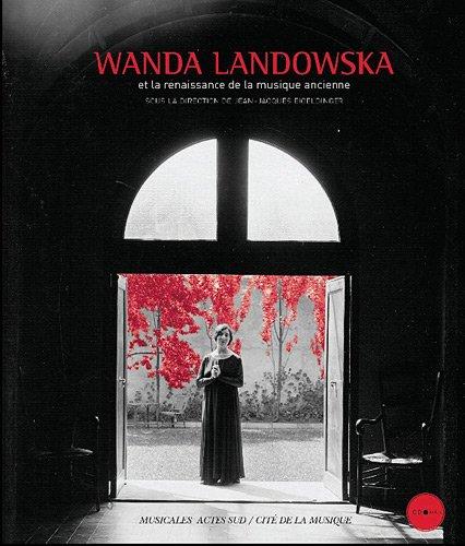 """""""Wanda Landowska ; et la renaissance de la musique ancienne"""": Jean-Jacques Eigeldinger"""