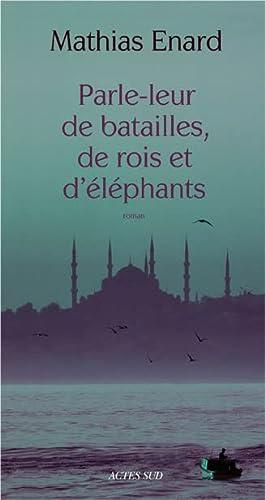 9782742793624: Parle-leur de batailles, de rois et d'éléphants - PRIX GONCOURT DES LYCEENS 2010