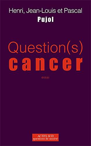 QUESTION(S) CANCER: PUJOL HENRI