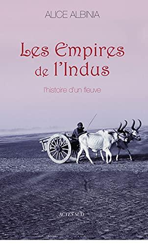 Les Empires de l'Indus: L'histoire d'un fleuve: Alice Albinia