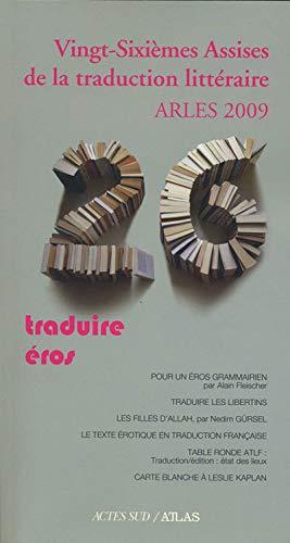 Vingt-Sixièmes Assises de la traduction littéraire (Arles 2009) : Traduire Eros: ...