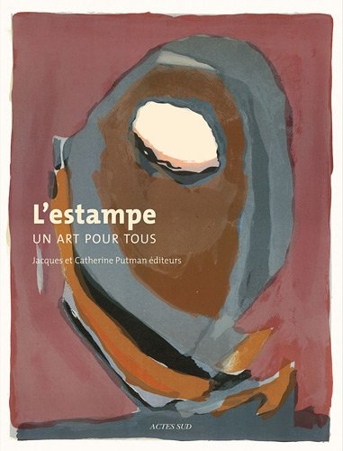 L'estampe : Un art pour tous: Jacques Putman; Catherine