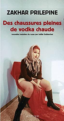 DES CHAUSSURES PLEINES DE VODKA CHAUDE: PRILEPINE ZAKHAR