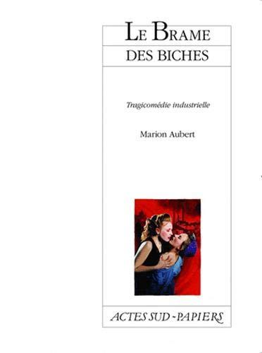 BRAME DES BICHES (LE) : TRAGICOMÉDIE INDUSTRIELLE: AUBERT MARION