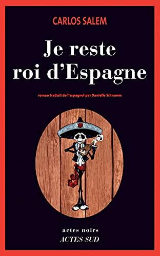 9782742797509: Je Reste Roi d'Espagne (Actes noirs)
