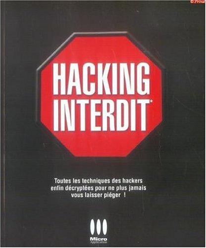 Hacking Interdit: Toutes Les Techniques Des Hackers Enfin Decryptees Pour Ne Plus Jamais Vous ...