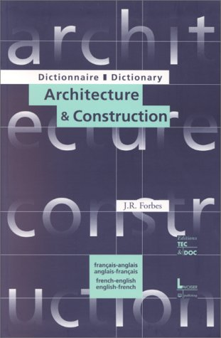 Dictionary of Architecture and Construction French/English and English/French/Dictionnaire Architecture Construction Francais/Anglais Anglais/Francai (2nd ed) (2743000104) by J. R. Forbes; J.R. Forbes