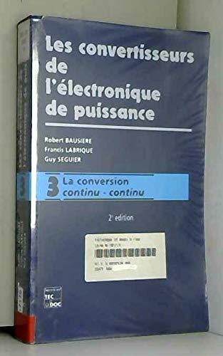 9782743001391: LES CONVERTISSEURS DE L'ELECTRONIQUE DE PUISSANCE. Volume 3, La conversion continu-continu