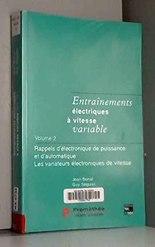 9782743001858: ENTRAINEMENTS ELECTRIQUES A VITESSE VARIABLE. Volume 2, Rappels d'électronique de puissance et d'automatique, Les variateurs électroniques de vitesse