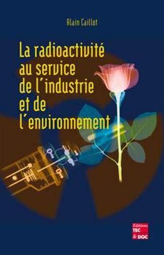 9782743004910: la radioactivite au service de l'industrie et de l'environnement
