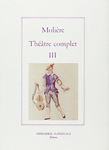 Theatre Complet. Tome III: Moliere