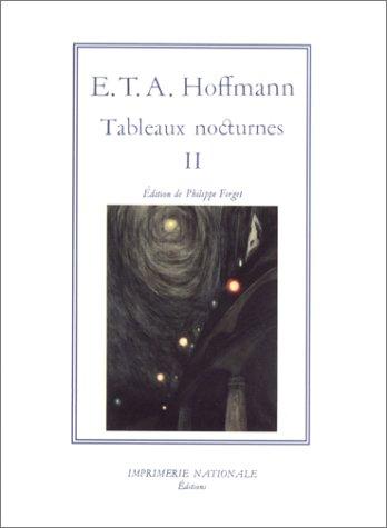 Tableaux nocturnes, tome 2: Ernst Theodor Amadeus Hoffmann; Philippe Forget
