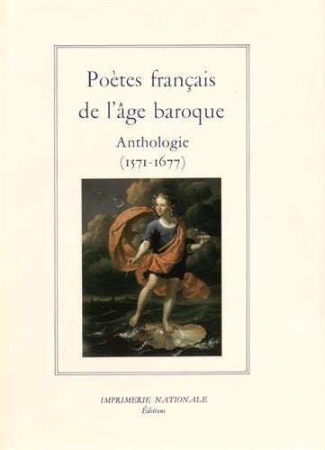 Poetes Francais De L'Age Baroque. Anthologie (1571 - 1677)