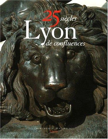 Lyon 25 siècles de confluences : art, histoire et architecture: R�gis Neyret ( dir )