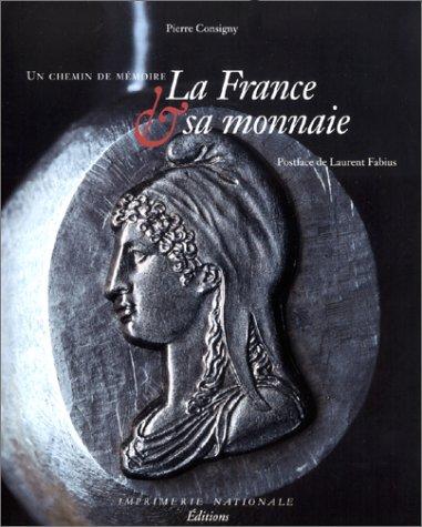 France et Sa Monnaie. Un Chemin De Memoire: Consigny, Pierre