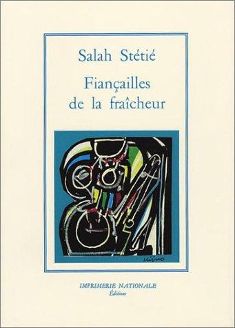 FIANCAILLES DE LA FRAICHEUR ; EDITION RELIEE: STETIE, SALAH