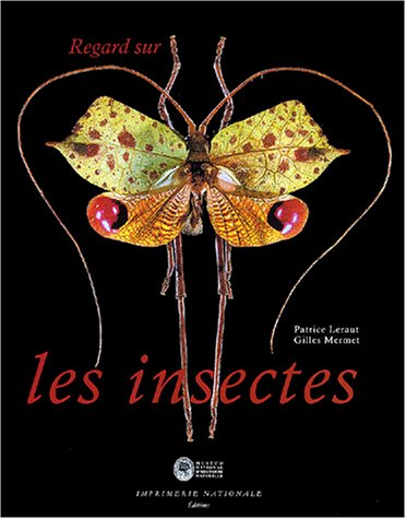 Regard sur les insectes : Collections d'entomologie: Patrice Leraut, Gilles