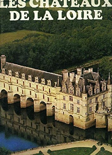 Les Chateaux De La Loire: Andre Castelot