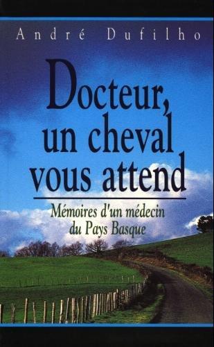 Docteur, un cheval vous attend: Mémoires d'un: André Dufilho