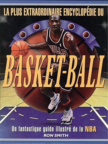 9782743408015: LA PLUS EXTRAODINAIRE ENCYCLOPEDIE DU BASKET-BALL.UN FANTASTIQUE GUIDE ILLUSTRE DE LA NBA.