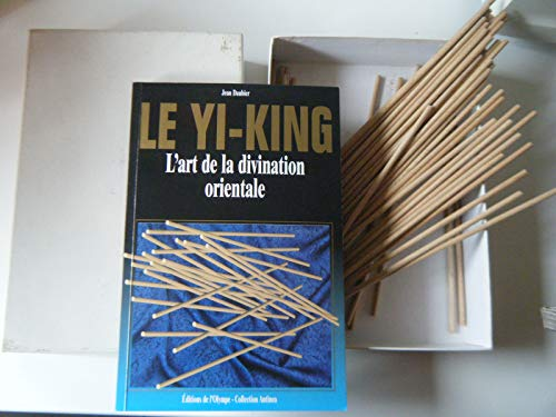9782743408275: LE YI KING l'art de la divination orientale (avec les baguettes de Yi king en bois)