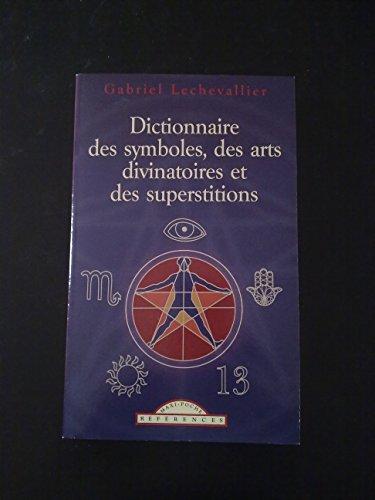 Dictionnaire des symboles, des arts divinatoires et: Gabriel Lechevallier