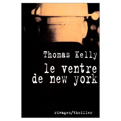 Le ventre de New York (Rivages Thriller): Kelly, Thomas
