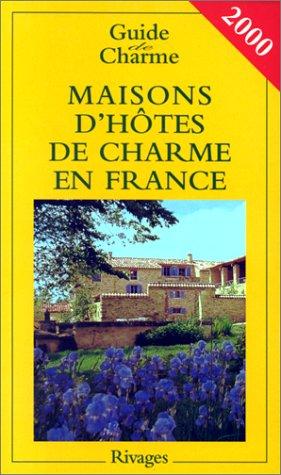 MAISONS D'HOTES DE CHARME DE FRANCE. Bed: Beaumont, Jean de,