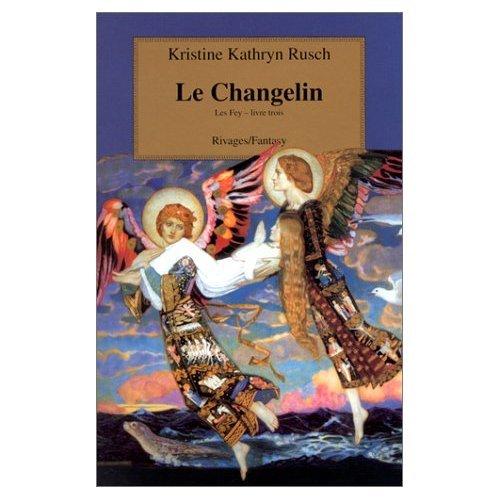 Les Fey, tome 3: Le Changelin (9782743609634) by Kristine Kathryn Rusch; Jean-Pierre Pugi