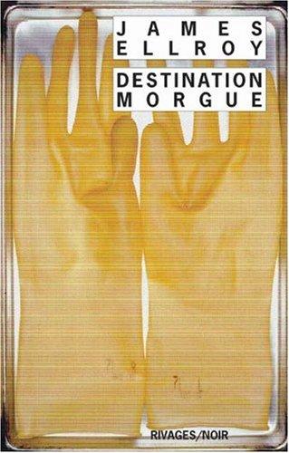 Destination morgue (French Edition): Ellroy James, Gratias Jean-Paul