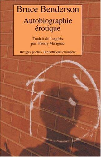Autobiographie érotique (French Edition): Bruce Benderson