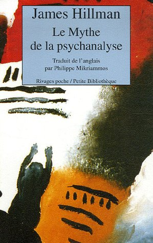 Le Mythe de la psychanalyse (French Edition) (2743615923) by James Hillman