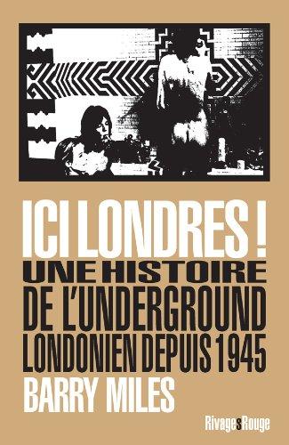 ici Londres ! ; une histoire de l'underground londonien depuis 1945: Barry Miles
