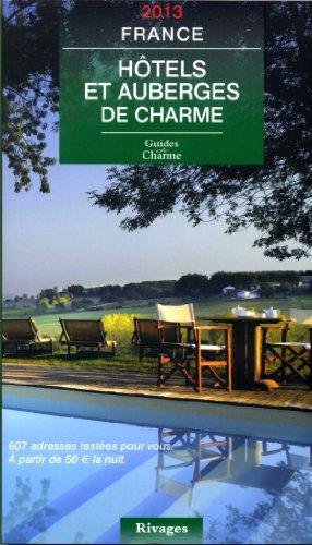 9782743624460: Guide de charme des hôtels et auberges en France 2013
