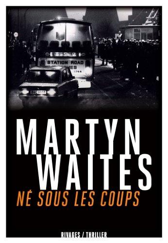 Né sous les coups: Martyn Waites