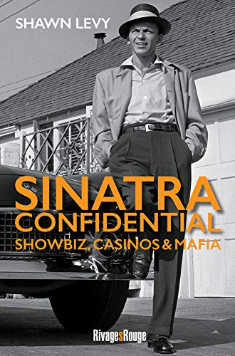 Sinatra Confidential -Showbiz, casinos et mafia: Shawn LEVY