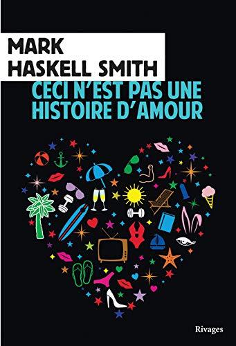 Ceci n'est pas une histoire d'amour [Jun 02, 2016] Mark Haskell Smith et Julien Guerif: ...