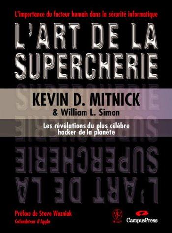 L'art de la supercherie: Les révélations du plus célèbre hacker de la planète (2744015709) by Kevin D. Mitnick; Steve Wozniak; William L. Simon